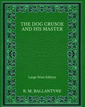The Dog Crusoe and His Master - Large Print Edition