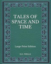 Tales of Space and Time - Large Print Edition