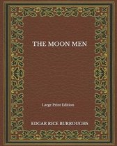 The Moon Men - Large Print Edition