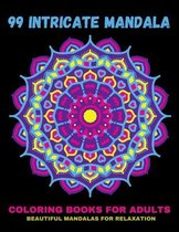 99 Intricate Mandala Coloring Books For Adults: Beautiful Mandalas For Relaxation