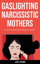 Omslag Gaslighting: Narcissistic Mother. How to Overcome Narcissistic Abuse