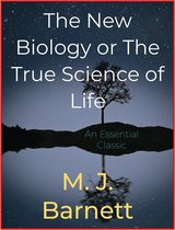The New Biology or The True Science of Life