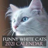 Funny White Cats 2021 Calendar