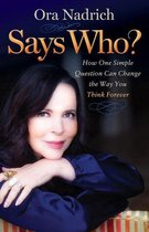 Says Who?: How One Simple Question Can Change the Way You Think Forever
