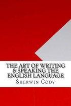The Art of Writing & Speaking the English Language