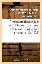 Vie internationale, faits et institutions, doctrines, realisations, programme provisoire