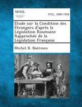 Etude Sur La Condition Des Etrangers D'Apres La Legislation Roumaine Rapprochee de La Legislation Francaise