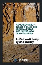 Memoir of Percy Bysshe Shelley and Original Poems and Papers, Now First Collected
