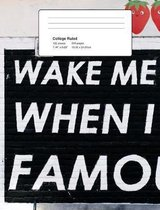 Famous Composition Book Wake Me Up When I'm Famous