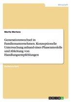Generationswechsel in Familienunternehmen. Konzeptionelle Untersuchung anhand eines Phasenmodells und Ableitung von Handlungsempfehlungen