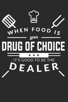 When Food Is Your Drug Of Choice Its Good To Be The Dealer
