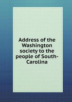 Address of the Washington Society to the People of South-Carolina