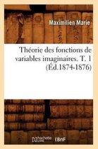 Theorie Des Fonctions de Variables Imaginaires. T. 1 (Ed.1874-1876)