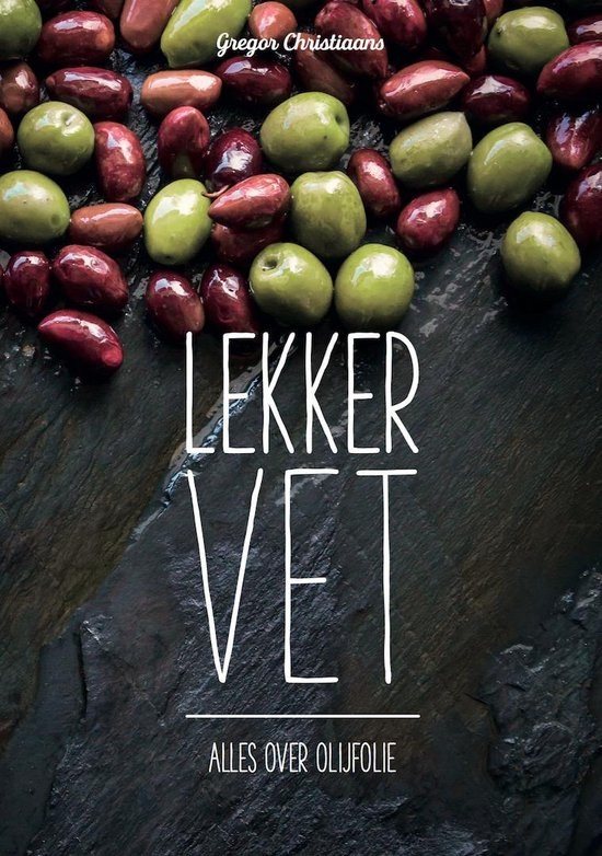 Boek: Lekker vet - alles over olijfolie - Gregor Christiaans | Fthsonline.com