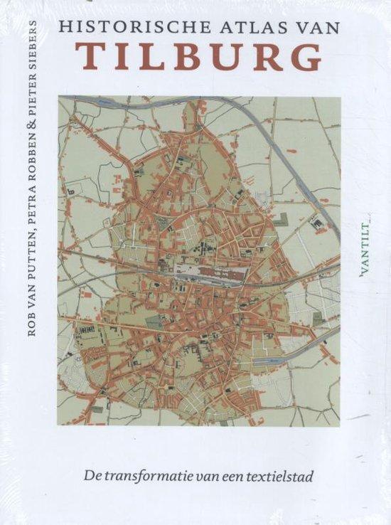 Historische atlassen - Historische atlas van Tilburg - Rob van Putten pdf epub