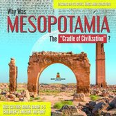 "Why Was Mesopotamia The ""Cradle of Civilization""? : Lessons on Its Cities, Kings and Literature 