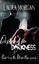 Destined for Darkness: Book 4 in the Black Rose Series