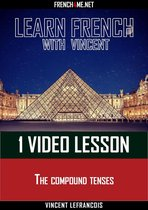 Learn French with Vincent - 1 video lesson - The compound tenses