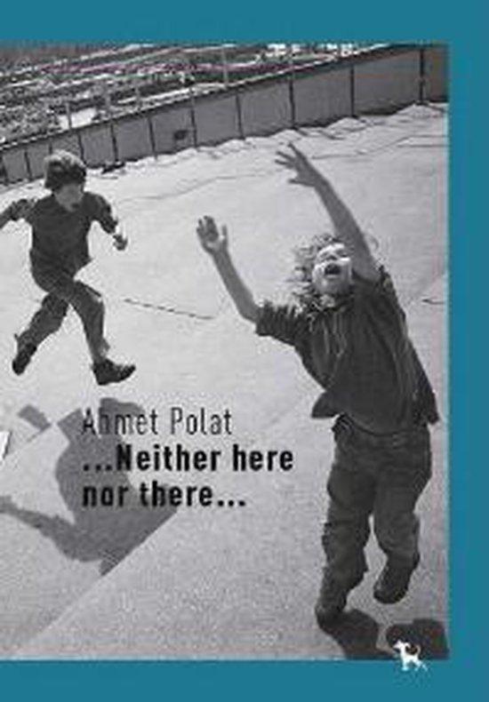 Cover van het boek '...Neither here nor there...' van A Polat