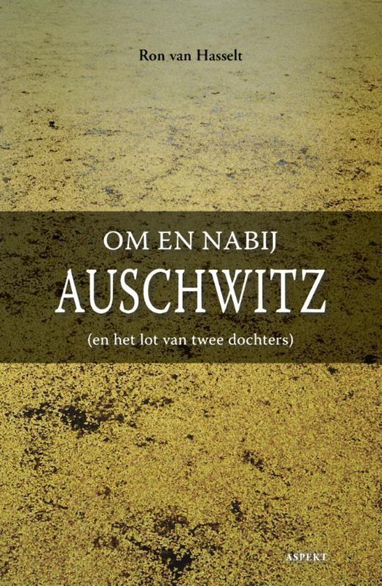 Om en nabij Auschwitz - Ron van Hasselt |
