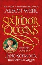 Six Tudor Queens: Jane Seymour, The Haunted Queen