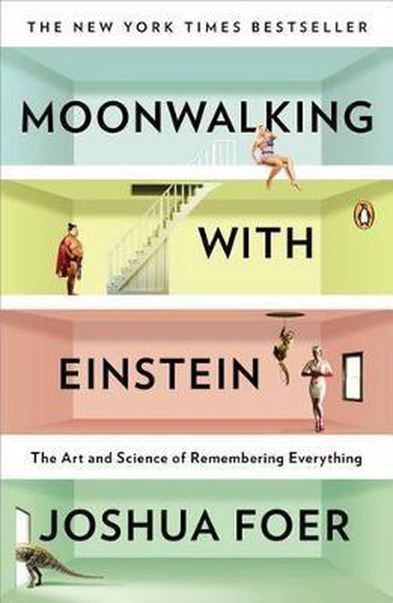 Moonwalking with Einstein : The Art and Science of Remembering Everything - Joshua Foer