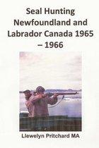 Seal Hunting Newfoundland and Labrador Canada 1965-1966