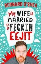 My Wife is Married to a Feckin' Eejit