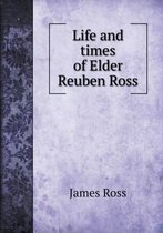 Life and Times of Elder Reuben Ross