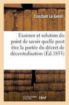 Examen Et Solution Du Point de Savoir Quelle Peut �tre La Port�e Du D�cret de D�centralisation