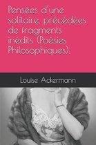 Pens es d'Une Solitaire, Pr c d es de Fragments In dits (Po sies Philosophiques).