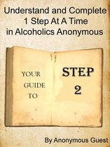 Step 2: Understand and Complete One Step At A Time in Recovery with Alcoholics Anonymous