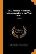 Vital Records of Pelham, Massachusetts, to the Year 1850 ..; Volume 2