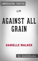 Against All Grain: Delectable Paleo Recipes to Eat Well & Feel Great​​​​​​​ by Danielle Walker | Conversation Starters