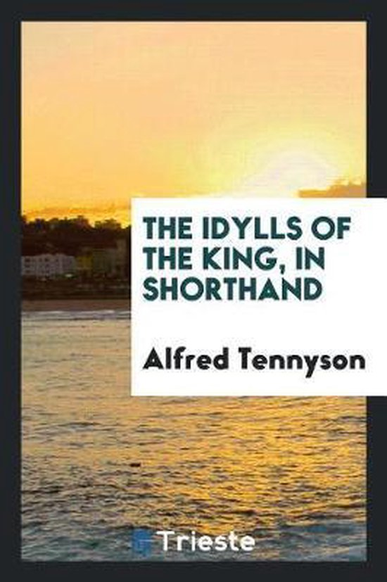 The Idylls of the King, in Shorthand