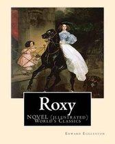 Roxy, by Edward Eggleston a Novel (Illustrated) World's Classics