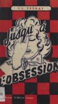 Jusqu'à l'obsession