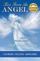 Kiss From An Angel - How to Turn Your Grief into A Gift from Heaven