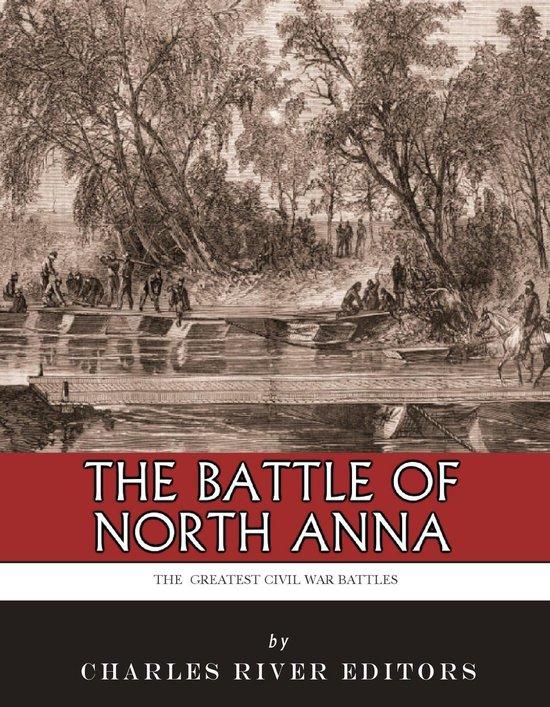 The Greatest Civil War Battles: The Battle of North Anna