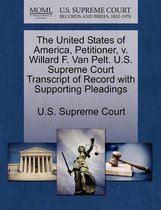 The United States of America, Petitioner, V. Willard F. Van Pelt. U.S. Supreme Court Transcript of Record with Supporting Pleadings