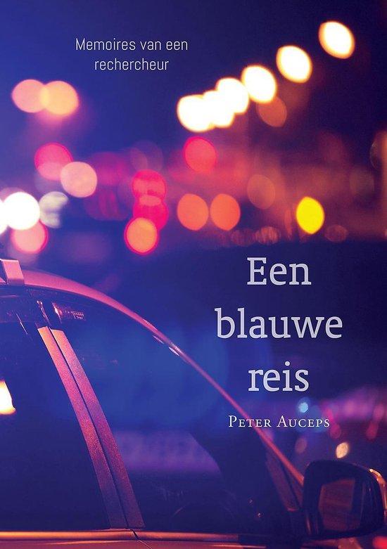 Een blauwe reis - memoires van een rechercheur - Peter Auceps |