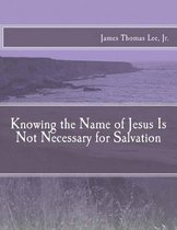 Knowing the Name of Jesus Is Not Necessary for Salvation