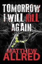 Tomorrow I Will Kill Again