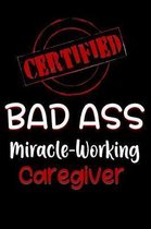 Certified Bad Ass Miracle-Working Caregiver