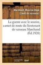 La guerre avec le sourire, carnet de route du lieutenant de vaisseau Marchand