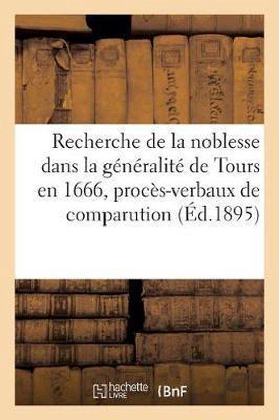 Recherche de la Noblesse Dans La G�n�ralit� de Tours En 1666, Proc�s-Verbaux de Comparution