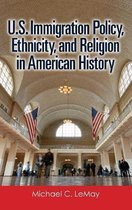 Boek cover U.S. Immigration Policy, Ethnicity, and Religion in American History van Michael C. Lemay