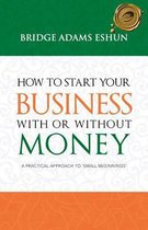 How to Start Your Business with or Without Money