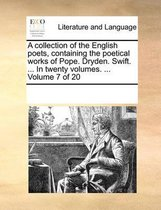 A Collection of the English Poets, Containing the Poetical Works of Pope. Dryden. Swift. ... in Twenty Volumes. ... Volume 7 of 20