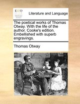 The Poetical Works of Thomas Otway. with the Life of the Author. Cooke's Edition. Embellished with Superb Engravings.